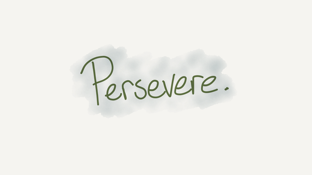 Persevere.